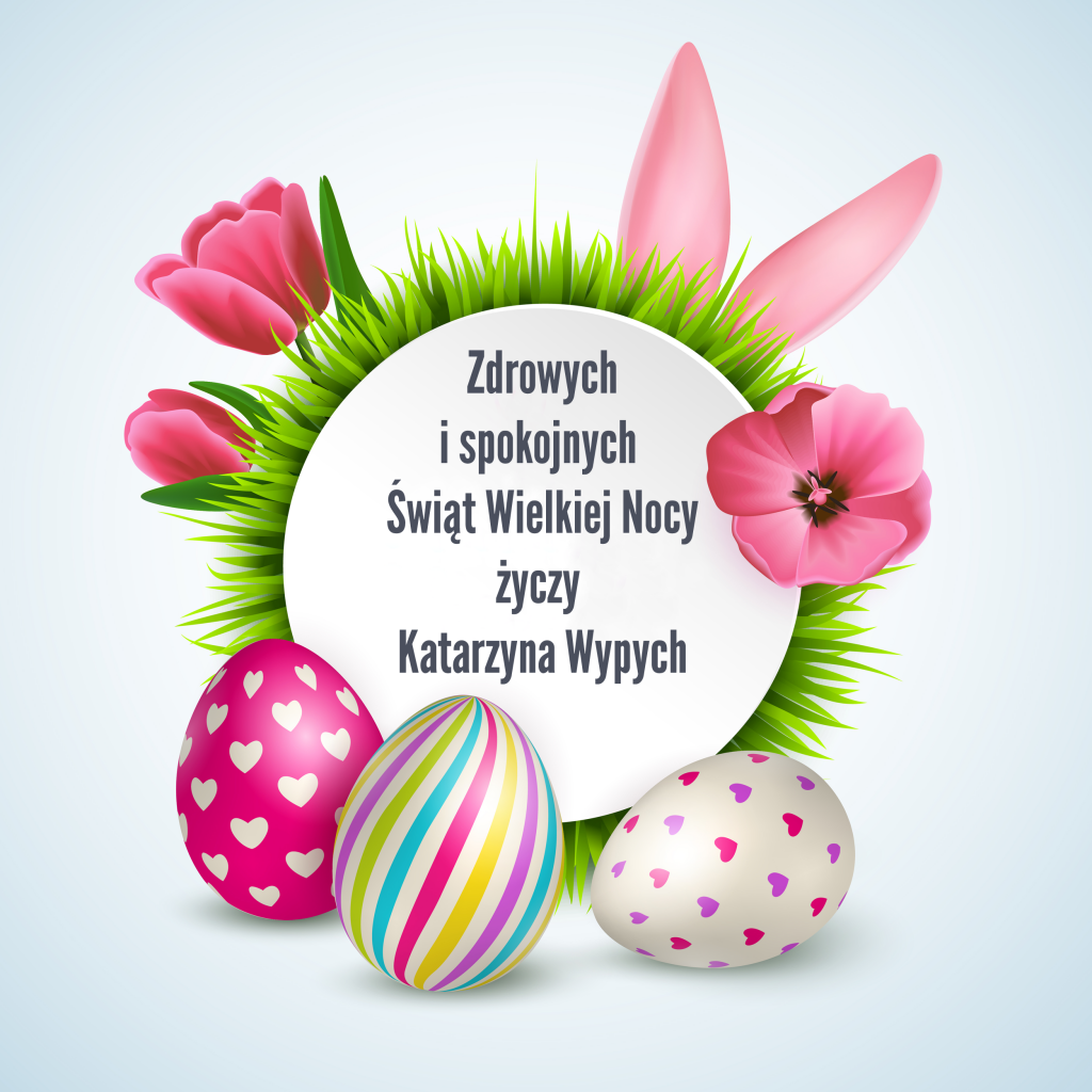Życzę zdrowych i spokojnych Świąt Wielkanocnych